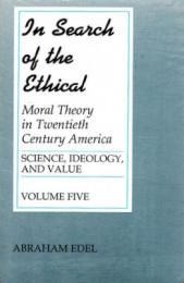 In Search of the Ethical: Twentieth Century Moral Theory (Science, Ideology, and Value) Vol. 5