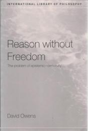 Reason without Freedom : The Problem of Epistemic Normativity