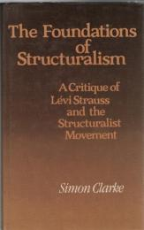 Foundations of Structuralism : A Critique of Levi Strauss and the Structuralist Moement