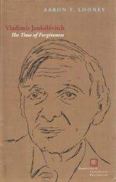 Vladimir Jankelevitch: The Time of Forgiveness