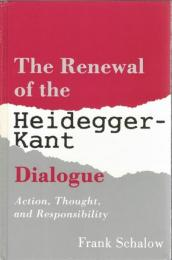The Renewal of the Heidegger-Kant Dialogue : Action, Thought, and Responsibility
