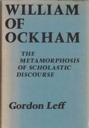 William of Ockham : The Metamorphosis of Scholastic Discourse