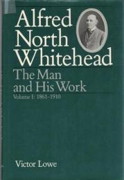 Alfred North Whitehead :The Man and His Work Vol.1:1861-1910