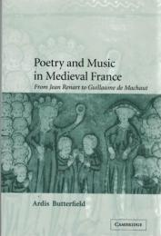Poetry and Music in Medieval France : From Jean Renart to Guillaume de Machaut