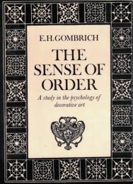 The Sense of Order  : A Study in the Psychology of Decorative Art
