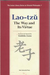 Lao-tzu : The Way and Its Virtue (The Izutsu Library Series on Oriental Philosophy 1)