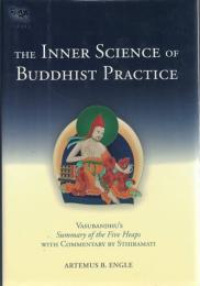 The Inner Science of Buddhist Practice : Vasubandhu's Summary of the Five Heaps with Commentary by Sthiramati