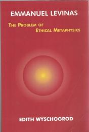 Emmanuel Levinas: The Problem of Ethical Metaphysics