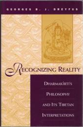Recognizing Reality : Dharmakīrti's Philosophy and its Tibetan Interpretations