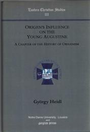 Origen's Influence on the Young Augustine : A Chapter of the History of Origenism