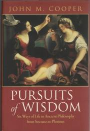 Pursuits of Wisdom : Six Ways of Life in Ancient Philosophy from Socrates to Plotinus
