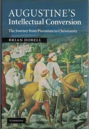 Augustine's Intellectual Conversion : The Journey from Platonism to Christianity