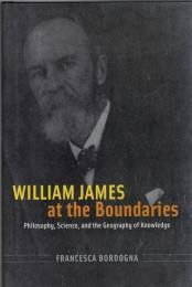 William James at the Boundaries : Philosophy, Science, and he Geography of Knowledge