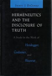 Hermeneutics and the Disclosure of Truth: A Study in the Work of Heidegger Gadamer and Ricoeur
