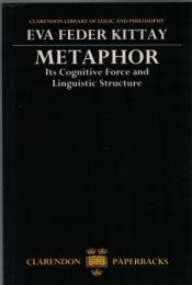 Metaphor : Its Cognitive Force And Linguistic Structure (Clarendon Library of Logic And Philosophy)