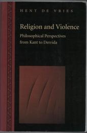 Religion and Violence : Philosophical Perspectives from Kant to Derrida