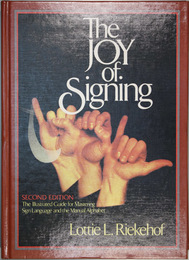 THE JOY OF SIGNING  第2版 THE ILLUSTRATED GUIDE FOR MASTERING SIGN LANGUAGE AND THE MANUAL ALPHABET