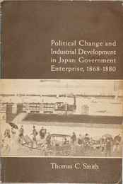 POLITICAL CHANGE AND INDUSTRIAL DEVELOPMENT IN JAPAN  GOVERNMENT ENTERPRISE,1868-1880