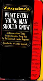 Esquire's What Every Young Man Should Know: An Unconventional Guide for the Perceptive Young Man