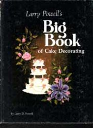 Larry Powell's Big Book of Cake Decorating