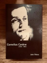 Cornelius Cardew (1936-1981) : a life unfinished