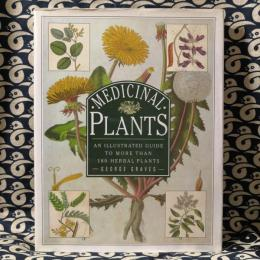 Medicinal Plants An Illustrated Guide to More Than 180 Plants That Cure Disease and Relieve Pain メディシナル・プランツ