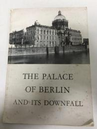 The Palace of Berlin and Its Downfall: An Illustrated Report on the Destruction of Cultural Monuments in Berlin