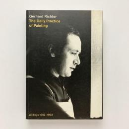 Gerhard Richter: The Daily Practice of Painting - Writings and interviews  1962-1993