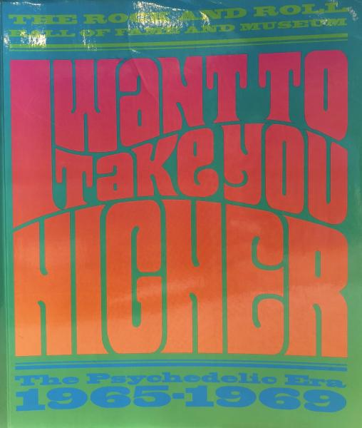 I Want to Take You Higher : the psychedelic era, 1965-1969  the Rock and Roll Hall of Fame and Museum