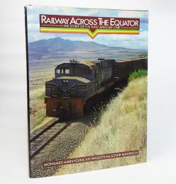 RAILWAY ACROSS THE EQUATOR:THE STORY OF THE EAST AFRICAN LINE