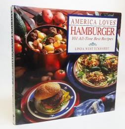 AMERICA LOVES HAMBURGERー101 All-time Best Recipes