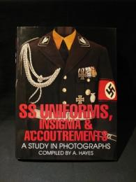 SS Uniforms, Insignia & Accoutrements A Study in Photographs