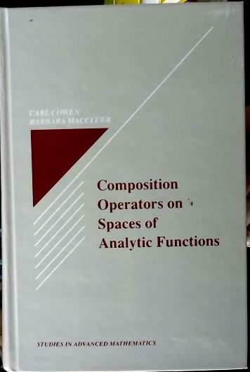 Composition operators on spaces of analytic functions  (Studies in advanced mathematics)
