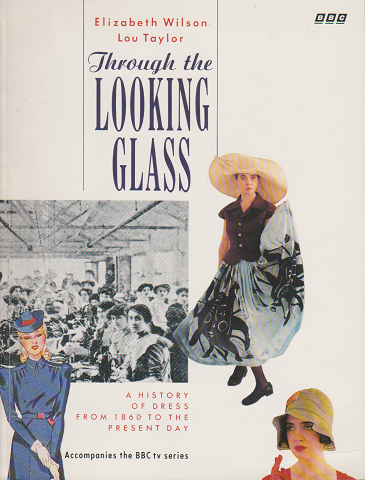 Through the LOOKING GLASS - A History of Dress from 1860 to The Present Day