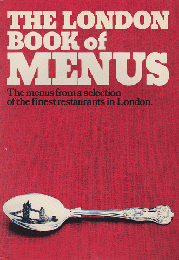 THE LONDON BOOK of MENUS  The menus from aselection of the finest restaurants in London