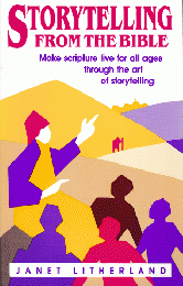 STORY TELLING FROM THE BIBLE Make scripture live for all ages through the art of story telling