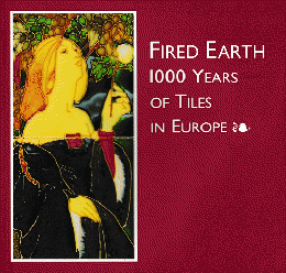 Fired Earth  1000 Years of Tiles in Europe