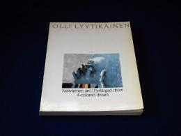 Olli Lyytikäinen 1949-1987 : Nelivärinen uni / Fyrfärgad dröm / 4-colored dream