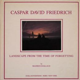 Caspar David Friedrich: Landscape from the Time of Forgetting