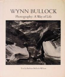 Wynn Bullock: Photography. A Way of Life