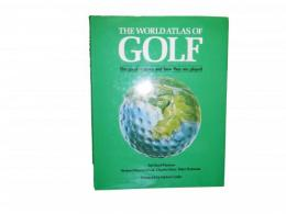 THE WORLD ATRAS OF GOLF ~The great and how they are played~