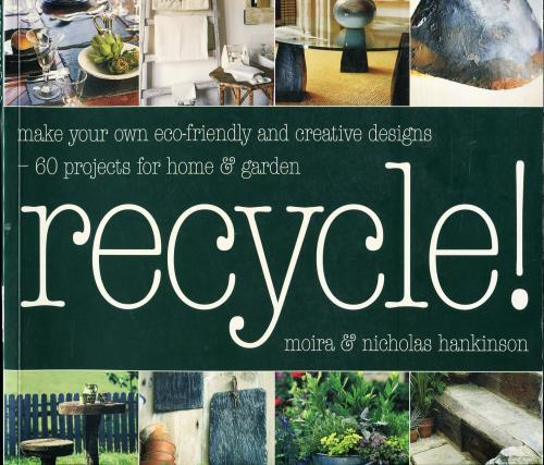 Recycle: Make Your Own Eco-friendly Creative Designs - over 60 Projects for Home & Garden