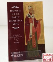 Judaism and the Early Christian Mind : A Study of Cyril of Alexandria's Exegesis and Theology