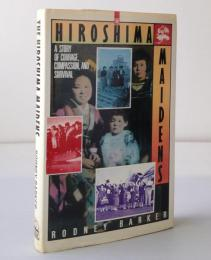 The Hiroshima Maidens : a story of courage, compassion, and survival
