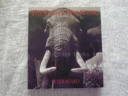 The End of the Game: The Last Word from Paradise : A Pictorial Documentation of the Origins, History and Prospects of the Big Game in Africa