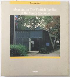 Alvar Aalto : the finnish pavilion at the Venice Biennale(Works and projects 4)アルヴァ・アールト