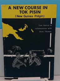 A new course in Tok Pisin (New Guinea Pidgin) (Languages for intercultural communication in the Pacific area project of the Australian Academy of the Humanities)