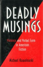 Deadly Musings: Violence and Verbal Form in American Fiction.
