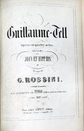 Guillaume-Tell, Opéra en quatre actes. Paroles de Jouy et Hipp. Bis, musique de G. Rossini. ロッシーニ:ウィリアム・テル楽譜