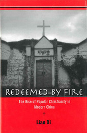 Redeemed by Fire: The Rise of Popular Christianity in Modern China. 炎による贖い —近代中国における民間キリスト教の隆盛